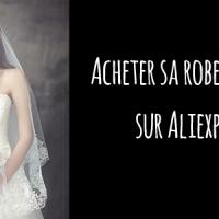 #Mode et beauté : Acheter sa robe de mariée sur Aliexpress
